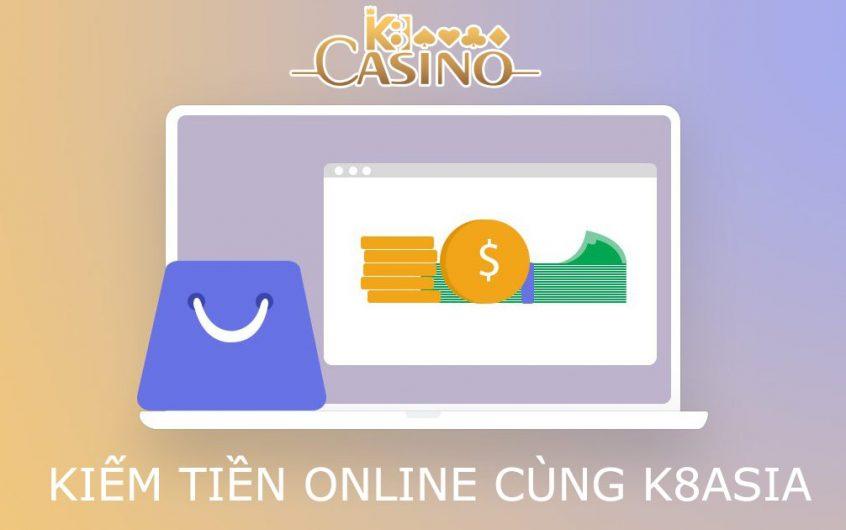 Kiếm Tiền Online Thu Nhập 1000 USD Tháng Cùng K8 Casino